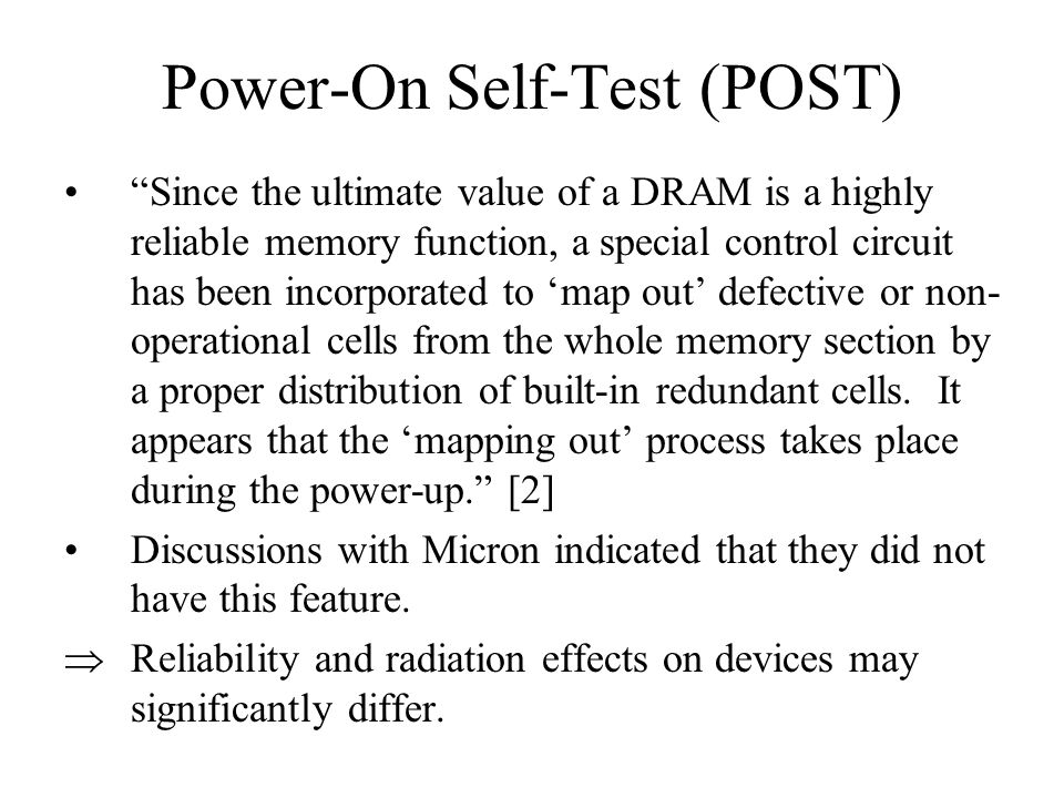 Power-On Self-Test (POST) Since the ultimate value of a DRAM is a highly reliable memory function, a special control circuit has been incorporated to