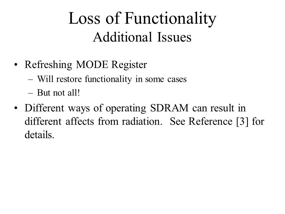 Loss of Functionality Additional Issues Refreshing MODE Register –Will restore functionality in some cases –But not all! Different ways of operating S