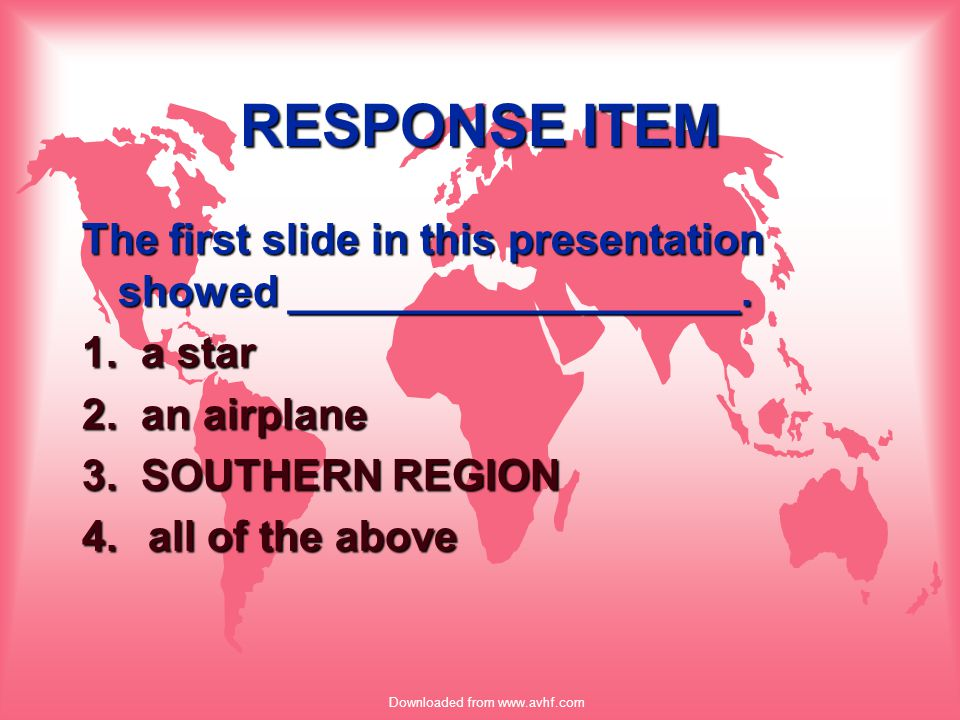 Downloaded from www.avhf.com RESPONSE ITEM The first slide in this presentation showed ___________________. 1. a star 2. an airplane 3. SOUTHERN REGIO