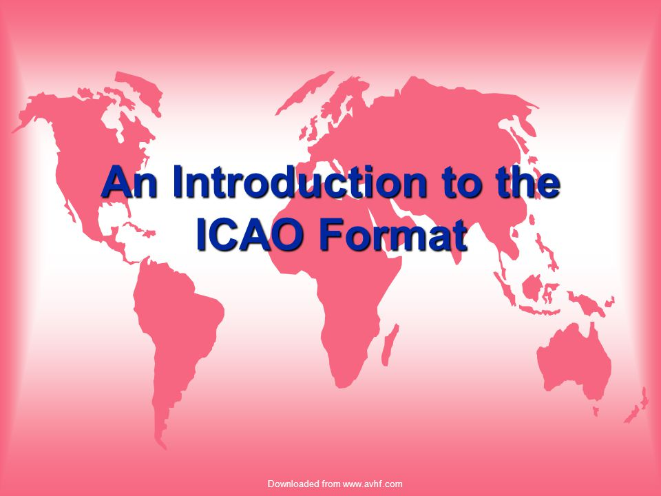 Downloaded from www.avhf.com ICAO Weather u OBJECTIVE –Interpret and disseminate ICAO weather products.