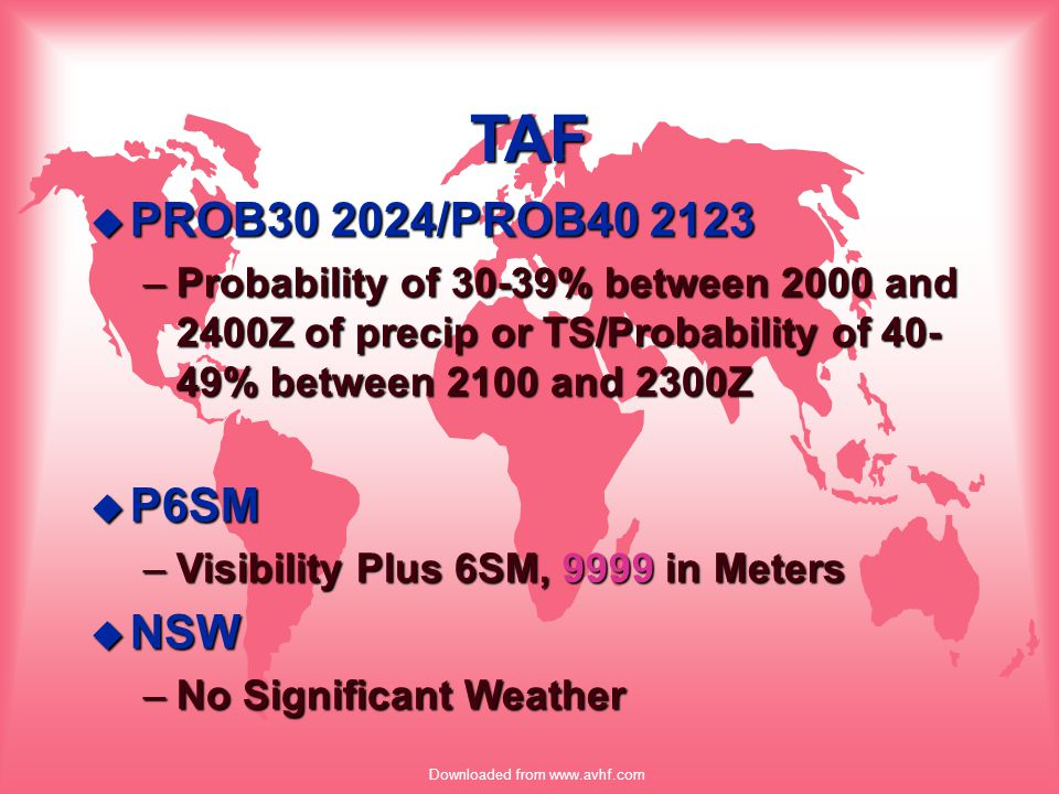 Downloaded from www.avhf.com TAF u PROB30 2024/PROB40 2123 –Probability of 30-39% between 2000 and 2400Z of precip or TS/Probability of 40- 49% betwee