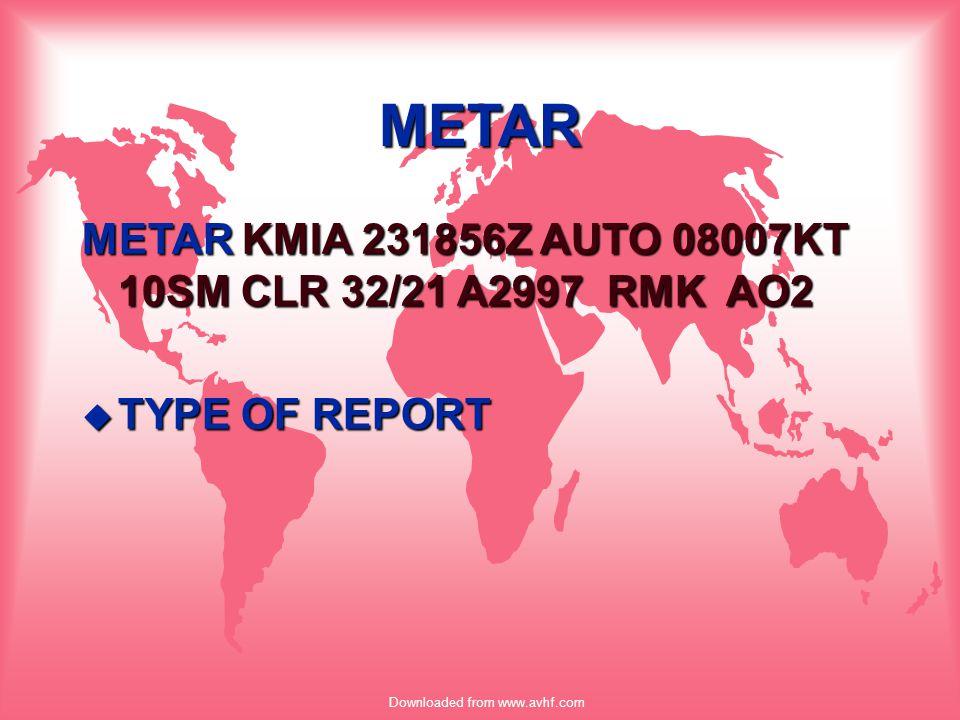 Downloaded from www.avhf.com Example METAR KATL 221451Z 00000KT 25SM OVC030 05/03 A3018 RMK SLP145