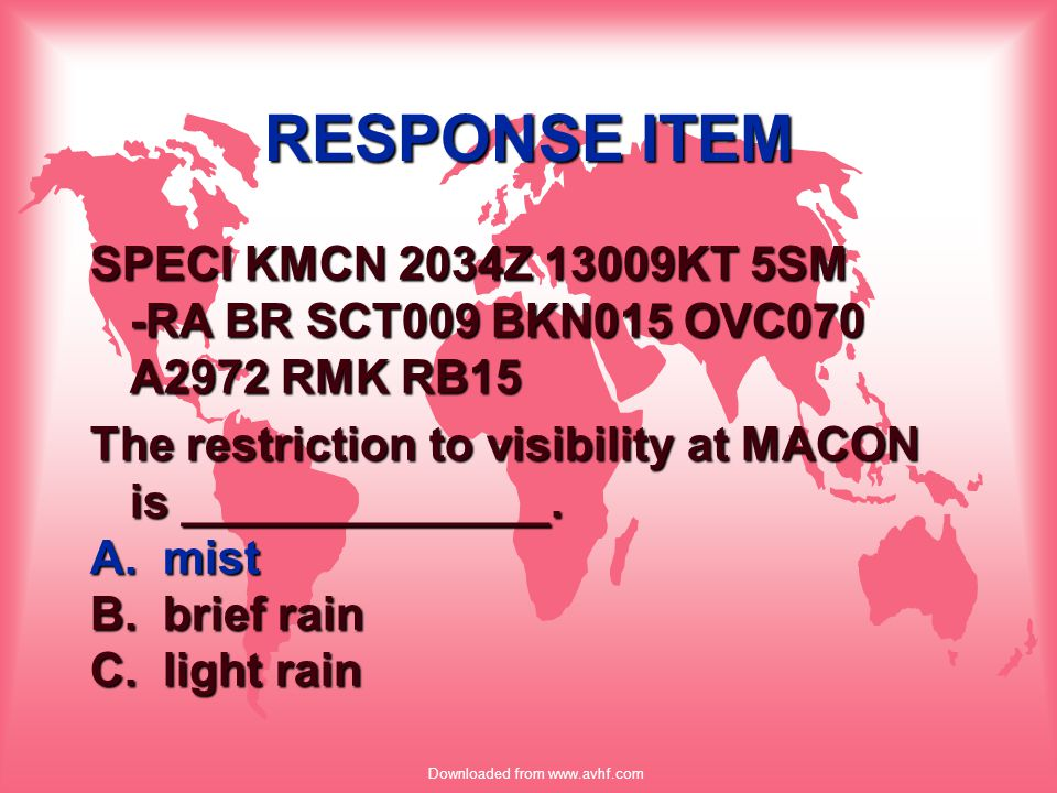 Downloaded from www.avhf.com RESPONSE ITEM SPECI KMCN 2034Z 13009KT 5SM -RA BR SCT009 BKN015 OVC070 A2972 RMK RB15 The restriction to visibility at MA