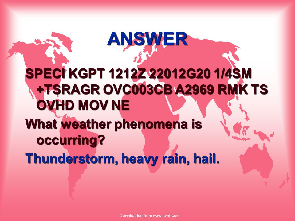 Downloaded from www.avhf.com ANSWER SPECI KGPT 1212Z 22012G20 1/4SM +TSRAGR OVC003CB A2969 RMK TS OVHD MOV NE What weather phenomena is occurring? Thu