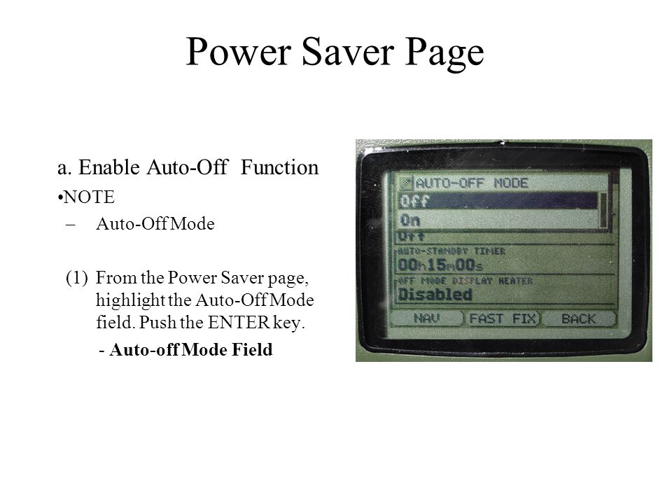 a. Enable Auto-Off Function NOTE –Auto-Off Mode (1)From the Power Saver page, highlight the Auto-Off Mode field. Push the ENTER key. - Auto-off Mode F