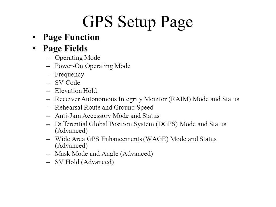 GPS Setup Page Page Function Page Fields –Operating Mode –Power-On Operating Mode –Frequency –SV Code –Elevation Hold –Receiver Autonomous Integrity M