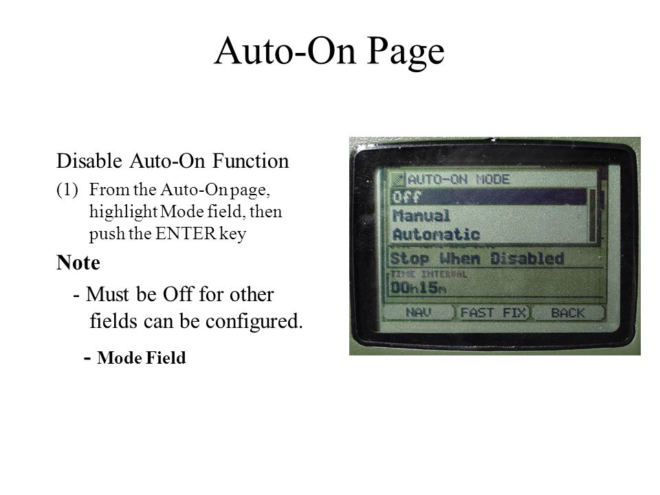 Disable Auto-On Function (1)From the Auto-On page, highlight Mode field, then push the ENTER key Note - Must be Off for other fields can be configured