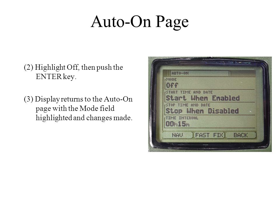 (2) Highlight Off, then push the ENTER key. (3) Display returns to the Auto-On page with the Mode field highlighted and changes made. Auto-On Page