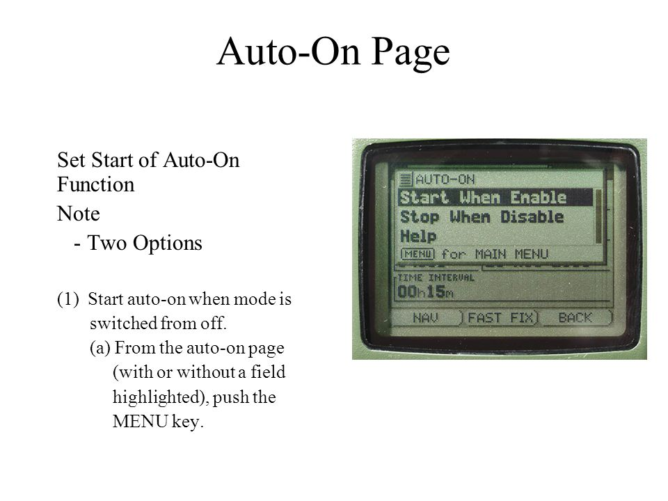 Set Start of Auto-On Function Note - Two Options (1) Start auto-on when mode is switched from off. (a) From the auto-on page (with or without a field