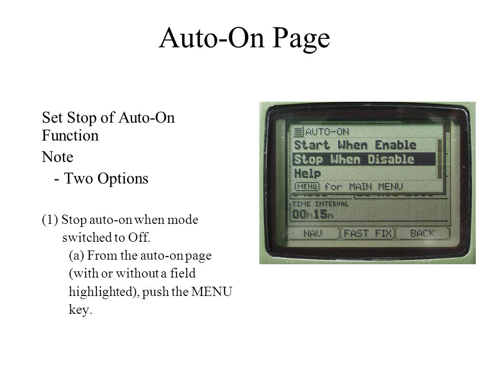 Auto-On Page Set Stop of Auto-On Function Note - Two Options (1) Stop auto-on when mode switched to Off. (a) From the auto-on page (with or without a