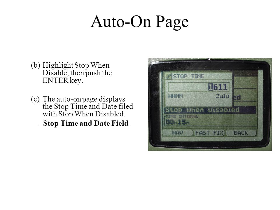 (b)Highlight Stop When Disable, then push the ENTER key. (c)The auto-on page displays the Stop Time and Date filed with Stop When Disabled. - Stop Tim