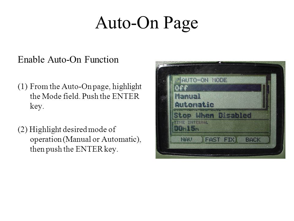 Enable Auto-On Function (1)From the Auto-On page, highlight the Mode field. Push the ENTER key. (2) Highlight desired mode of operation (Manual or Aut
