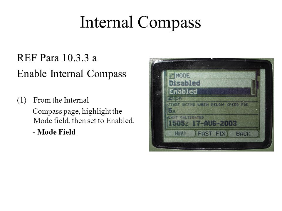 REF Para 10.3.3 a Enable Internal Compass (1)From the Internal Compass page, highlight the Mode field, then set to Enabled. - Mode Field