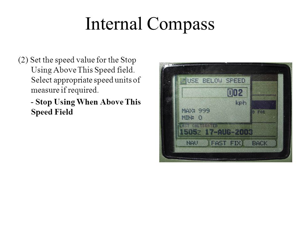 Internal Compass (2) Set the speed value for the Stop Using Above This Speed field. Select appropriate speed units of measure if required. - Stop Usin