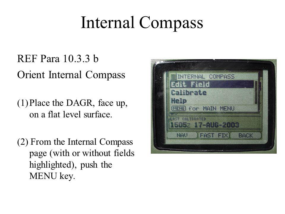 Internal Compass REF Para 10.3.3 b Orient Internal Compass (1)Place the DAGR, face up, on a flat level surface. (2) From the Internal Compass page (wi