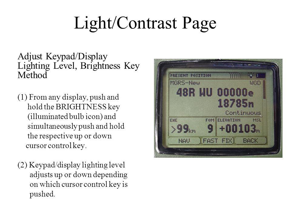 Adjust Keypad/Display Lighting Level, Brightness Key Method (1) From any display, push and hold the BRIGHTNESS key (illuminated bulb icon) and simulta