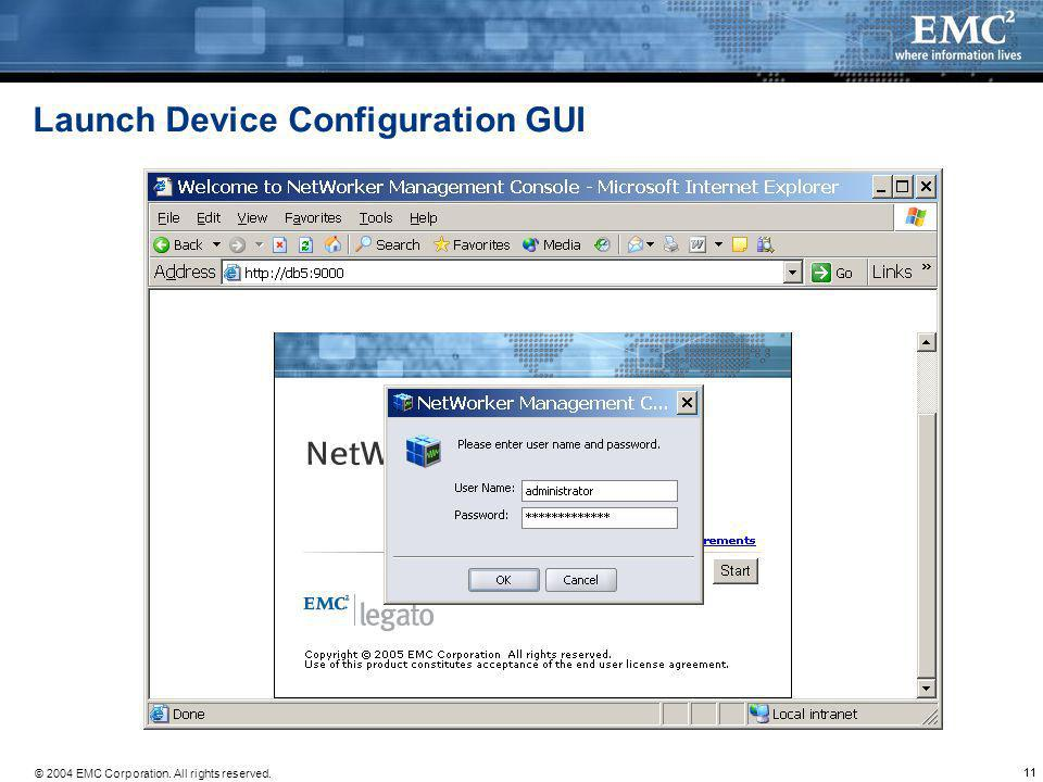 © 2004 EMC Corporation. All rights reserved. 11 Launch Device Configuration GUI