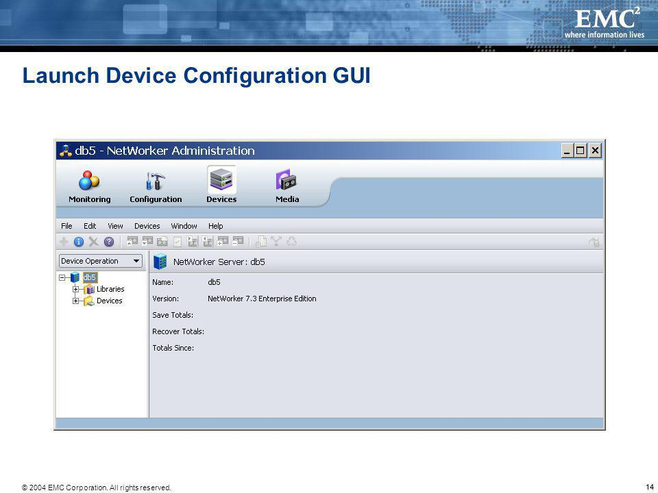 © 2004 EMC Corporation. All rights reserved. 14 Launch Device Configuration GUI
