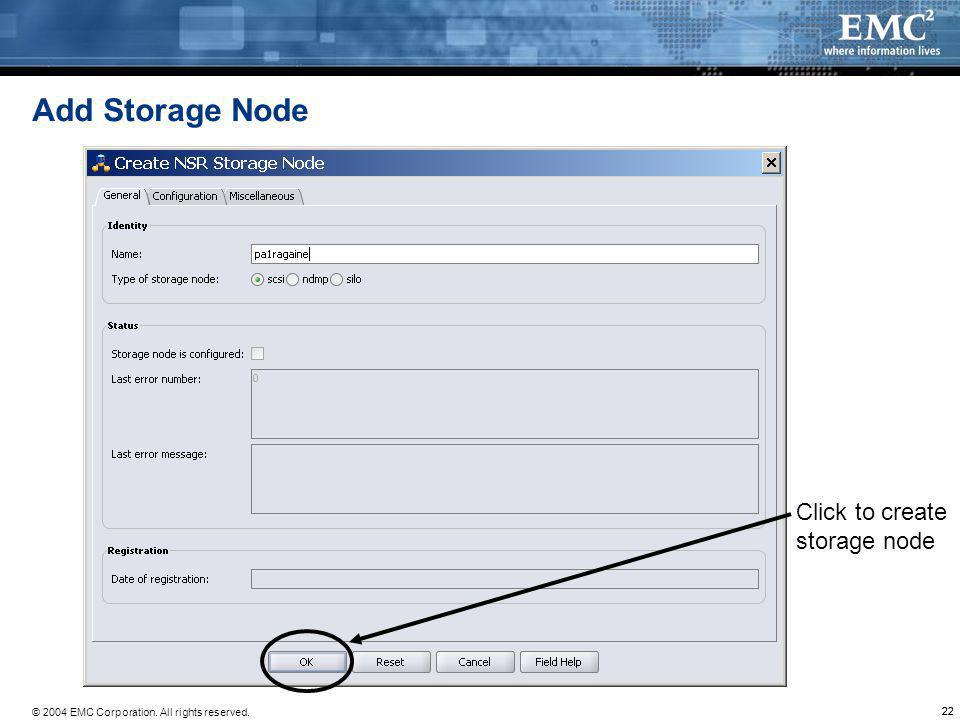 © 2004 EMC Corporation. All rights reserved. 22 Add Storage Node Click to create storage node