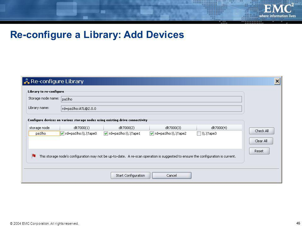 © 2004 EMC Corporation. All rights reserved. 45 Re-configure a Library: Add Devices