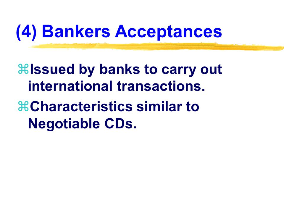(4) Bankers Acceptances zIssued by banks to carry out international transactions.