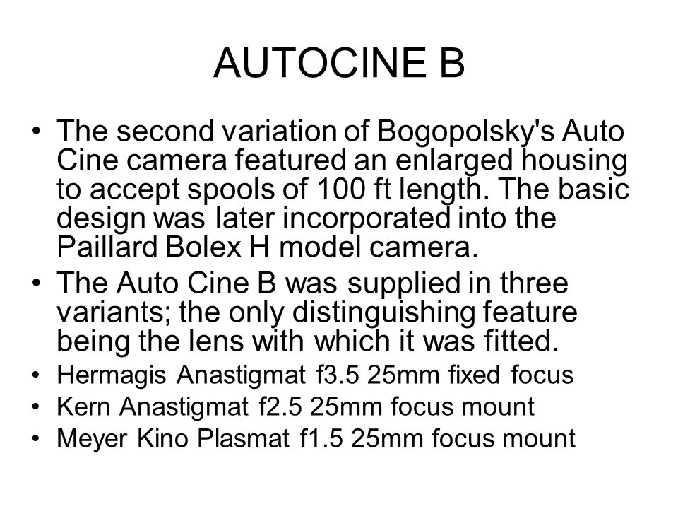 AUTOCINE B The second variation of Bogopolsky's Auto Cine camera featured an enlarged housing to accept spools of 100 ft length. The basic design was