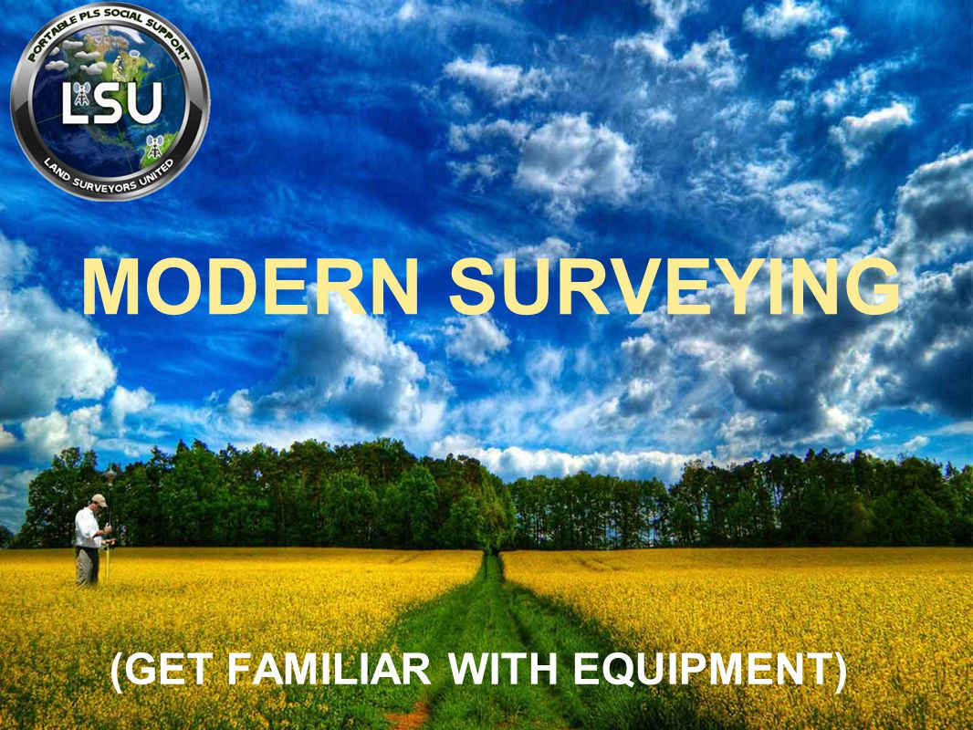 MODERN SURVEYING (GET FAMILIAR WITH EQUIPMENT)