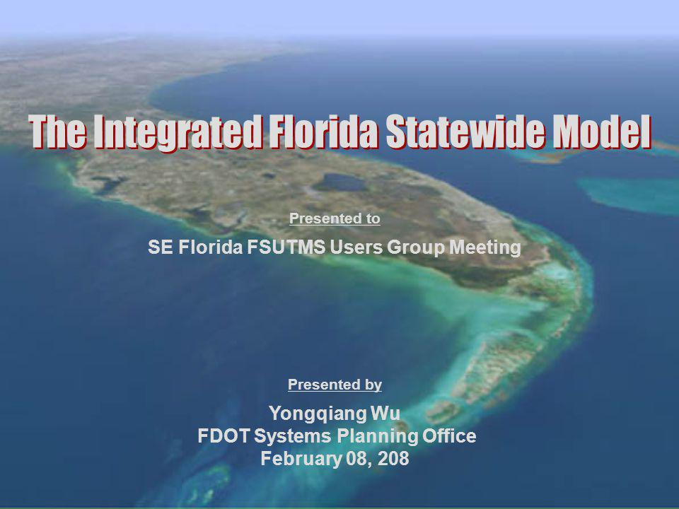 SE Florida FSUTMS Users Group Meeting Yongqiang Wu FDOT Systems Planning Office February 08, 208 Presented to Presented by