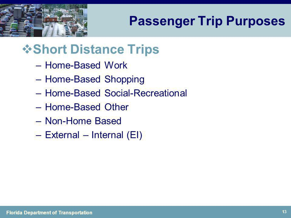 Florida Department of Transportation 13 Passenger Trip Purposes Short Distance Trips –Home-Based Work –Home-Based Shopping –Home-Based Social-Recreati