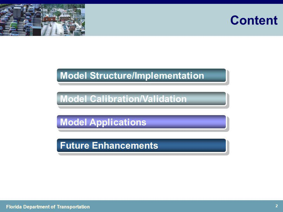 Florida Department of Transportation 2 Content Model Structure/Implementation Model Calibration/Validation Model Applications Future Enhancements