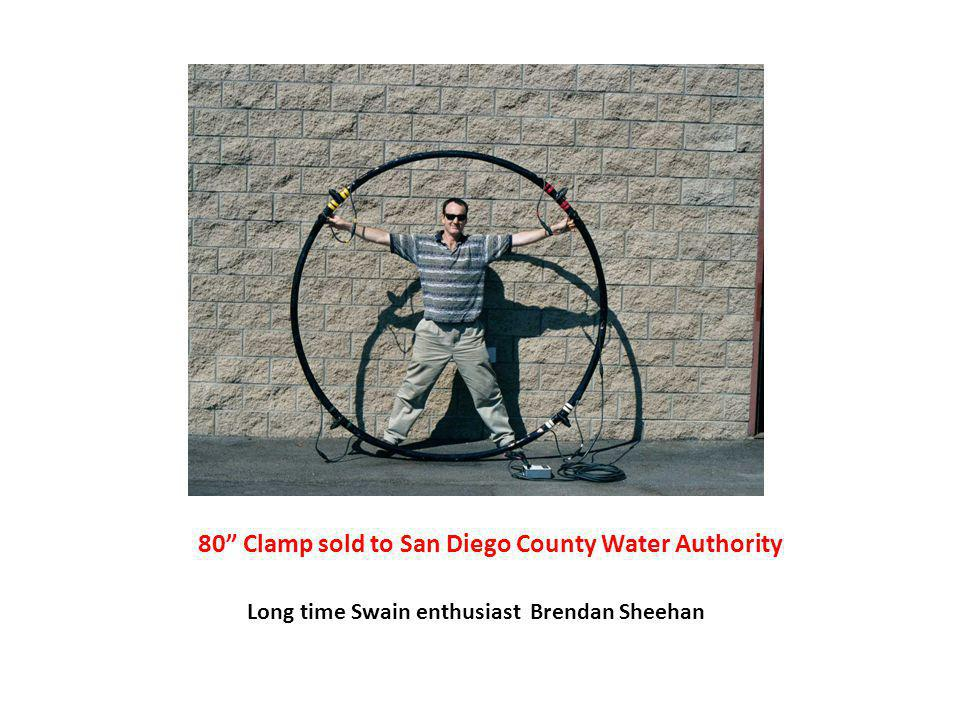 80 Clamp sold to San Diego County Water Authority Long time Swain enthusiast Brendan Sheehan