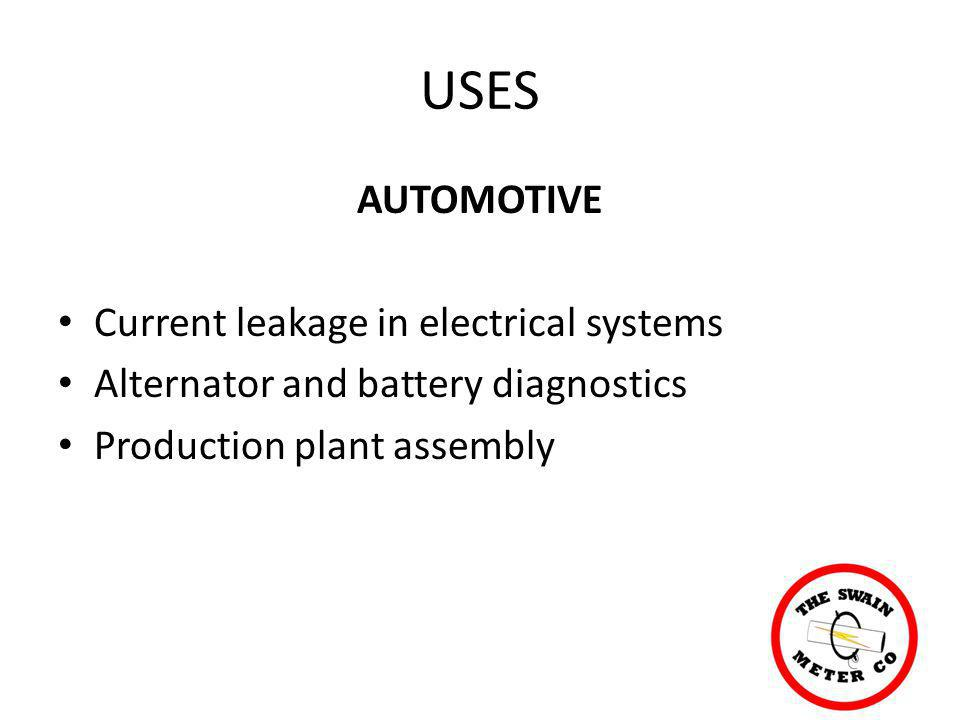 USES AUTOMOTIVE Current leakage in electrical systems Alternator and battery diagnostics Production plant assembly