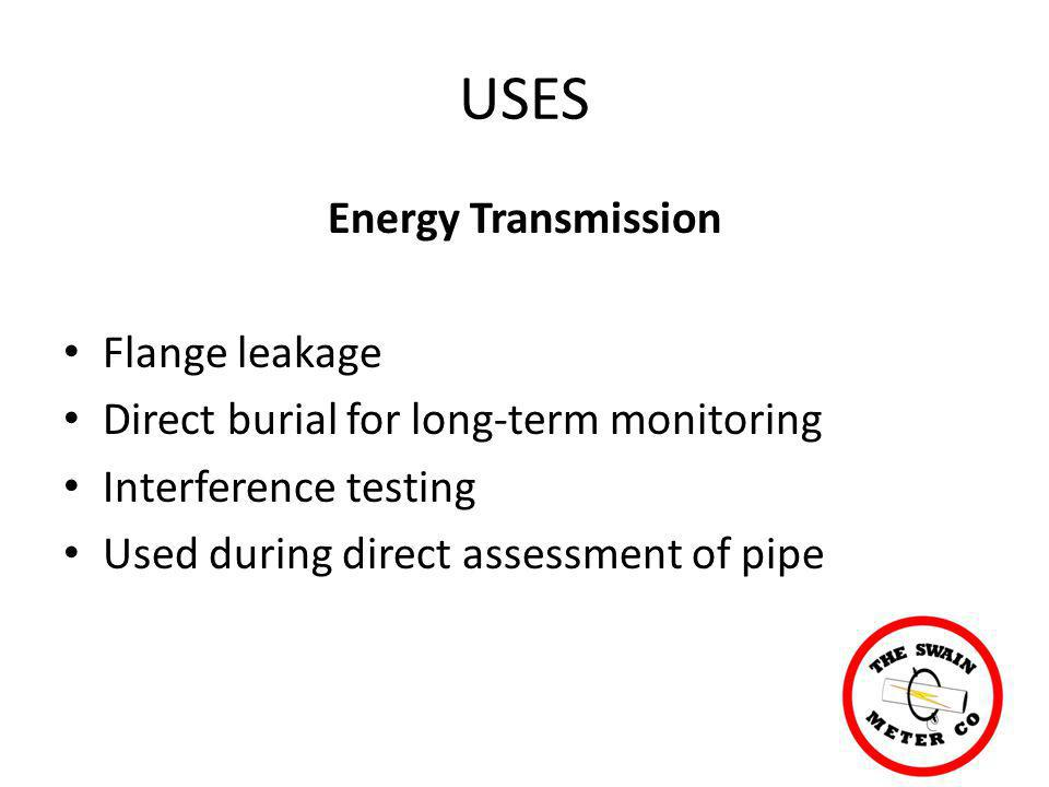 USES Energy Transmission Flange leakage Direct burial for long-term monitoring Interference testing Used during direct assessment of pipe
