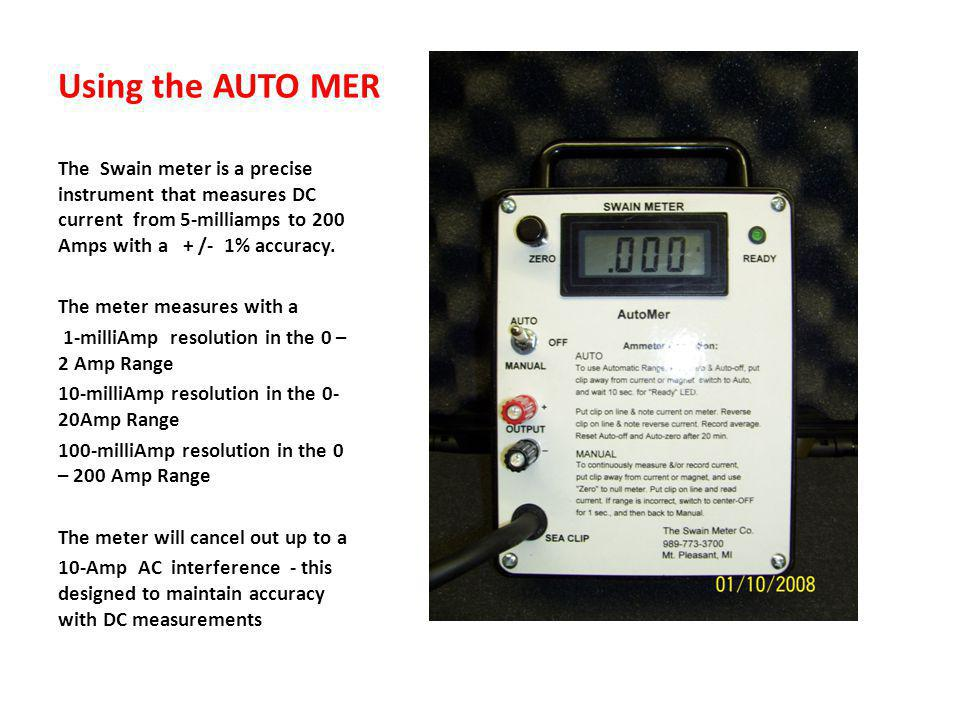 Using the AUTO MER The Swain meter is a precise instrument that measures DC current from 5-milliamps to 200 Amps with a + /- 1% accuracy. The meter me