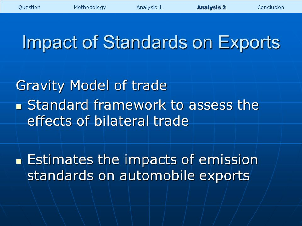 Impact of Standards on Exports Gravity Model of trade Standard framework to assess the effects of bilateral trade Standard framework to assess the eff