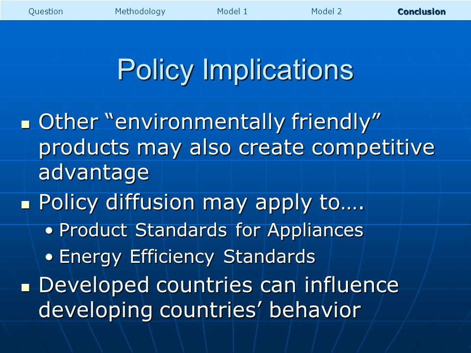 Policy Implications Other environmentally friendly products may also create competitive advantage Other environmentally friendly products may also create competitive advantage Policy diffusion may apply to….