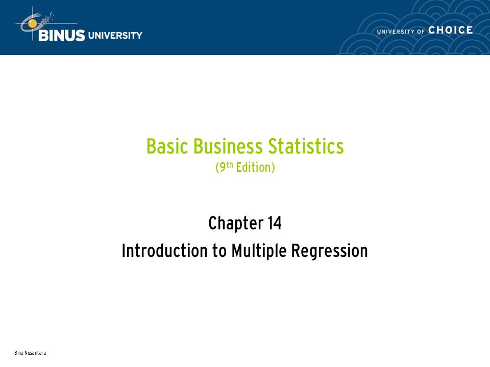 Bina Nusantara Basic Business Statistics (9 th Edition) Chapter 14 Introduction to Multiple Regression
