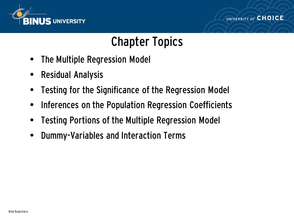Bina Nusantara Chapter Topics The Multiple Regression Model Residual Analysis Testing for the Significance of the Regression Model Inferences on the P