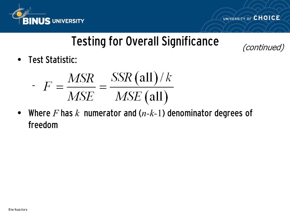 Bina Nusantara Testing for Overall Significance Test Statistic: – Where F has k numerator and ( n-k-1 ) denominator degrees of freedom (continued)