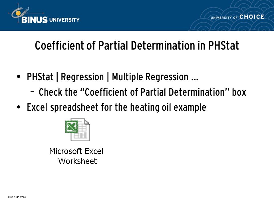 Bina Nusantara Coefficient of Partial Determination in PHStat PHStat | Regression | Multiple Regression … – Check the Coefficient of Partial Determination box Excel spreadsheet for the heating oil example