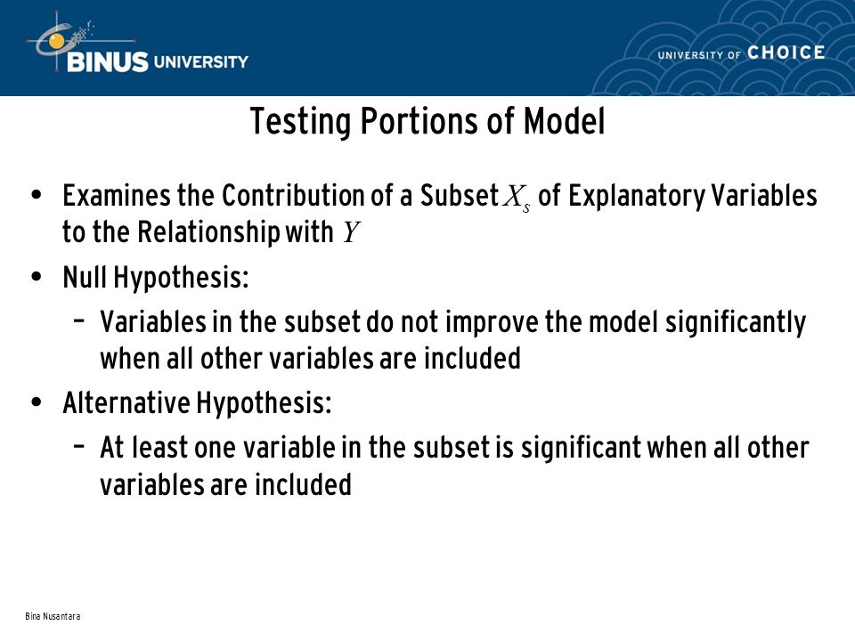 Bina Nusantara Testing Portions of Model Examines the Contribution of a Subset X s of Explanatory Variables to the Relationship with Y Null Hypothesis