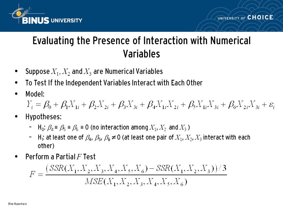 Bina Nusantara Evaluating the Presence of Interaction with Numerical Variables Suppose X 1, X 2 and X 3 are Numerical Variables To Test If the Indepen