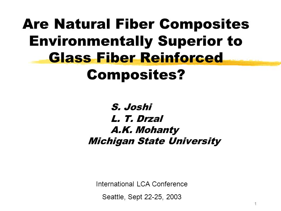 1 Are Natural Fiber Composites Environmentally Superior to Glass Fiber Reinforced Composites.