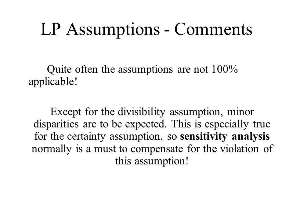 LP Assumptions - Comments Quite often the assumptions are not 100% applicable.