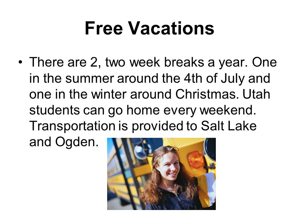 Free Vacations There are 2, two week breaks a year.