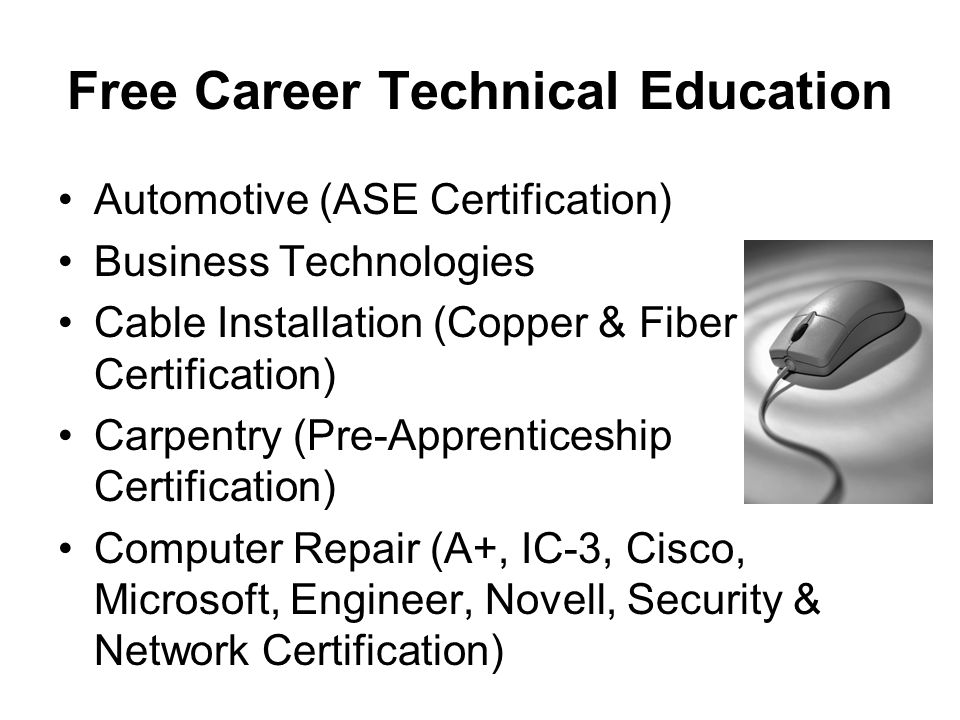 Free Career Technical Education Automotive (ASE Certification) Business Technologies Cable Installation (Copper & Fiber Certification) Carpentry (Pre-