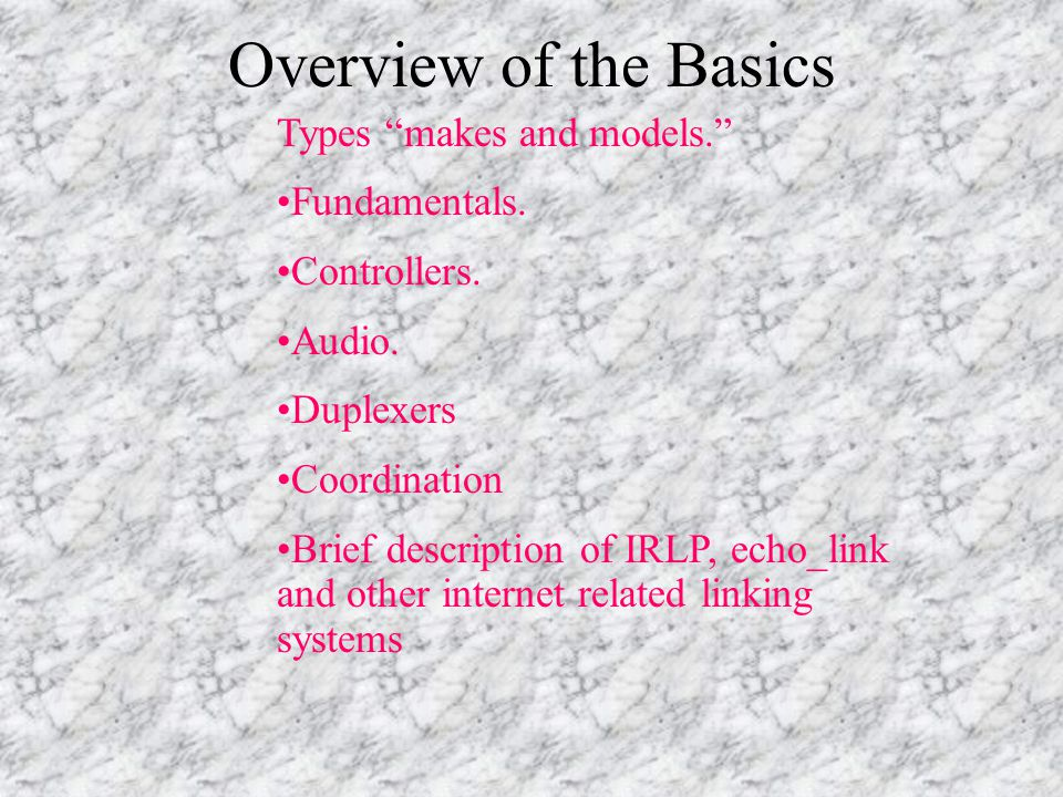 Types makes and models. Fundamentals. Controllers. Audio. Duplexers Coordination Brief description of IRLP, echo_link and other internet related linki