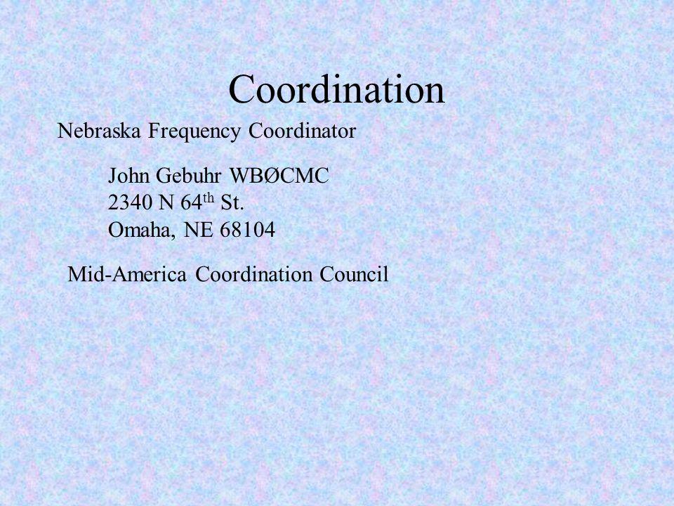 Coordination John Gebuhr WBØCMC 2340 N 64 th St. Omaha, NE 68104 Mid-America Coordination Council Nebraska Frequency Coordinator