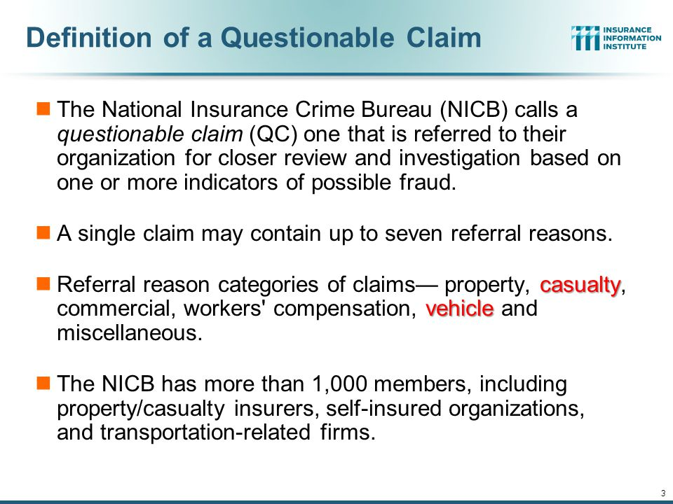 Definition of a Questionable Claim The National Insurance Crime Bureau (NICB) calls a questionable claim (QC) one that is referred to their organization for closer review and investigation based on one or more indicators of possible fraud.