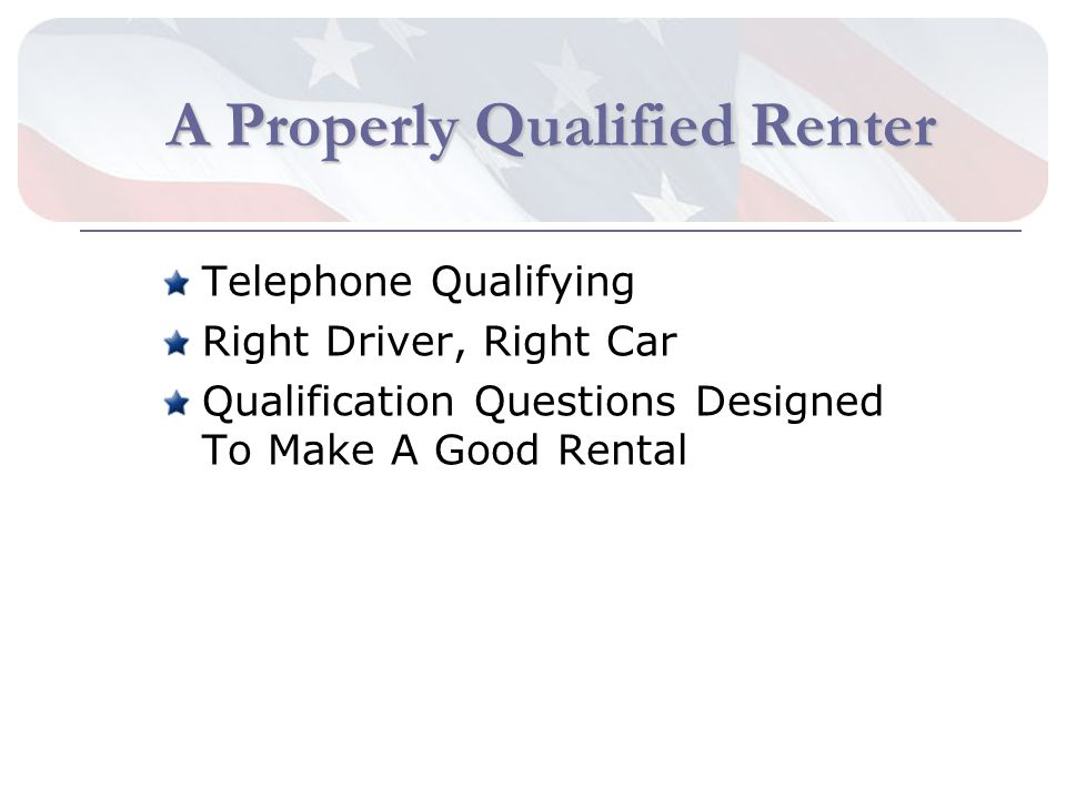A Properly Qualified Renter Telephone Qualifying Right Driver, Right Car Qualification Questions Designed To Make A Good Rental